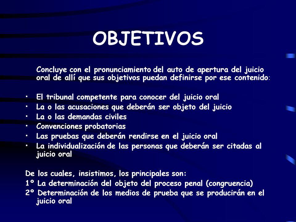 OBJETIVOS Concluye con el pronunciamiento del auto de apertura del juicio oral de allí que sus objetivos puedan definirse por ese contenido: