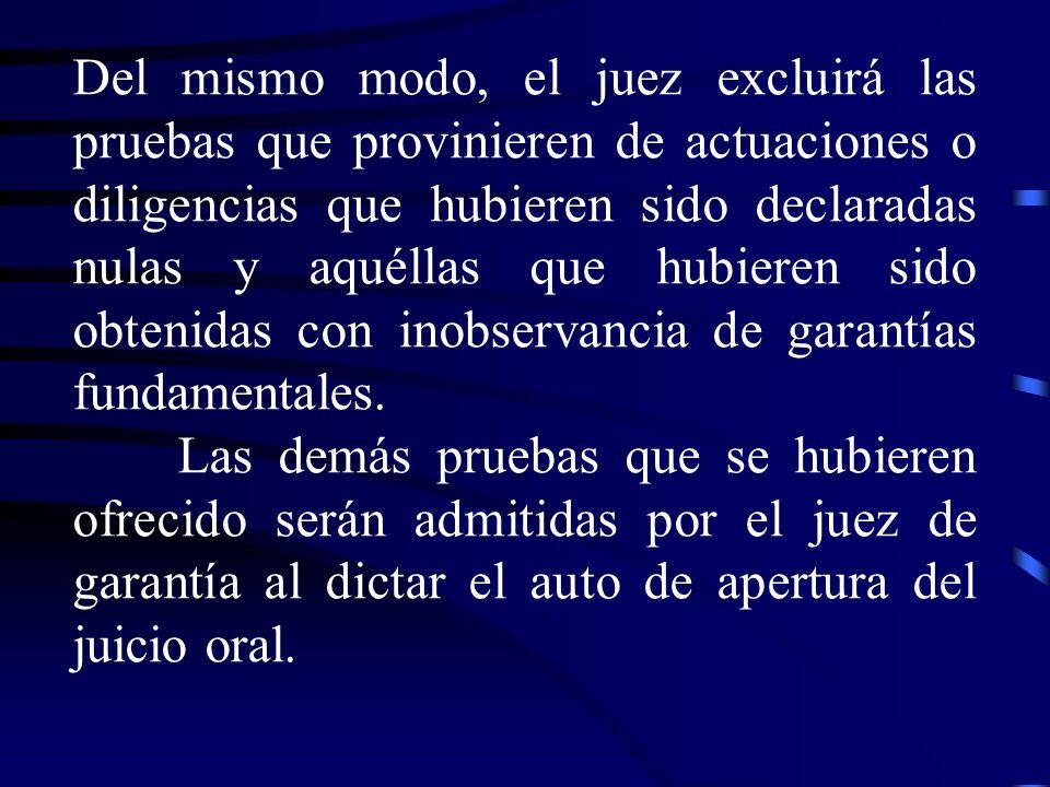 Del mismo modo, el juez excluirá las pruebas que provinieren de actuaciones o diligencias que hubieren sido declaradas nulas y aquéllas que hubieren sido obtenidas con inobservancia de garantías fundamentales.