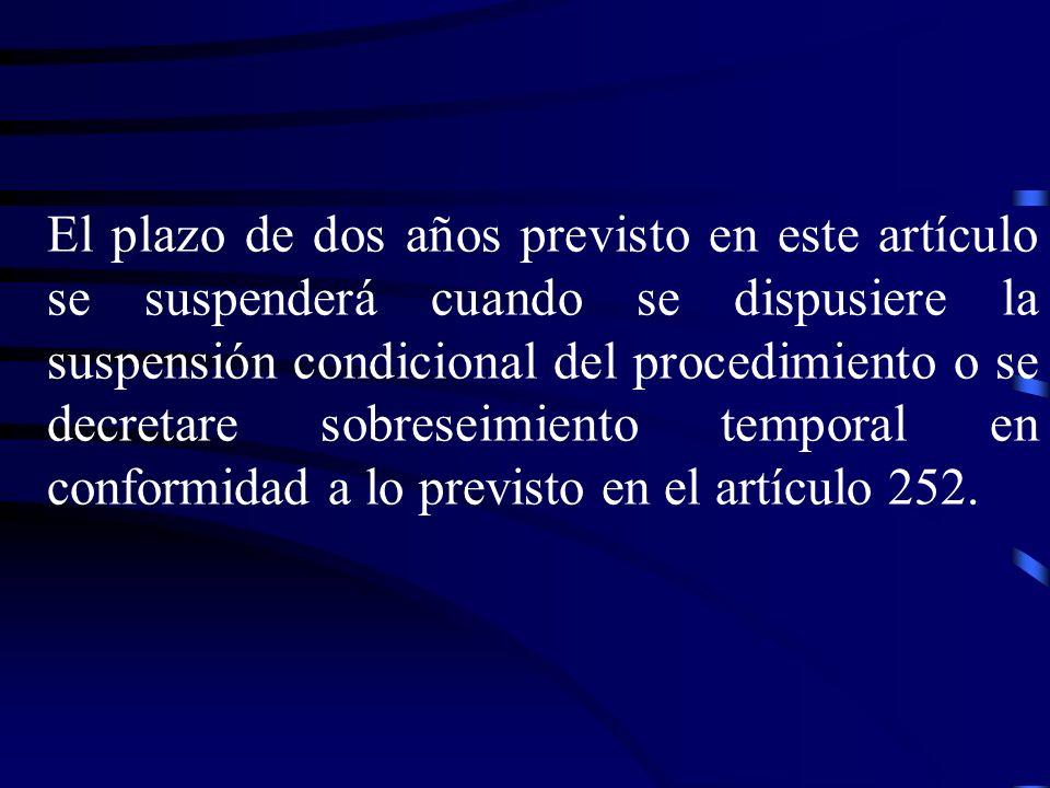 El plazo de dos años previsto en este artículo se suspenderá cuando se dispusiere la suspensión condicional del procedimiento o se decretare sobreseimiento temporal en conformidad a lo previsto en el artículo 252.