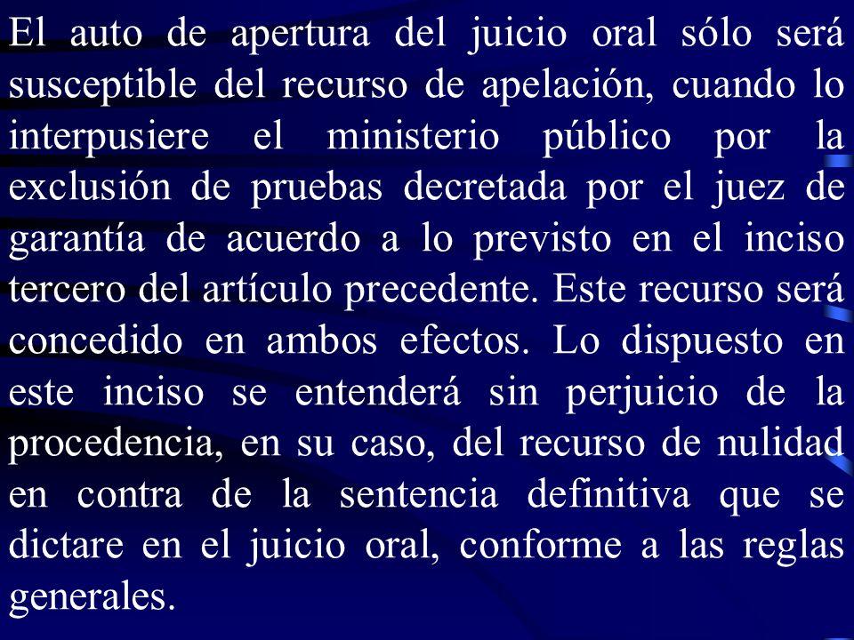 El auto de apertura del juicio oral sólo será susceptible del recurso de apelación, cuando lo interpusiere el ministerio público por la exclusión de pruebas decretada por el juez de garantía de acuerdo a lo previsto en el inciso tercero del artículo precedente.