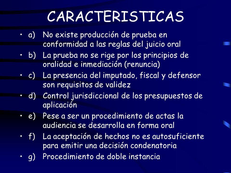 CARACTERISTICAS a) No existe producción de prueba en conformidad a las reglas del juicio oral.