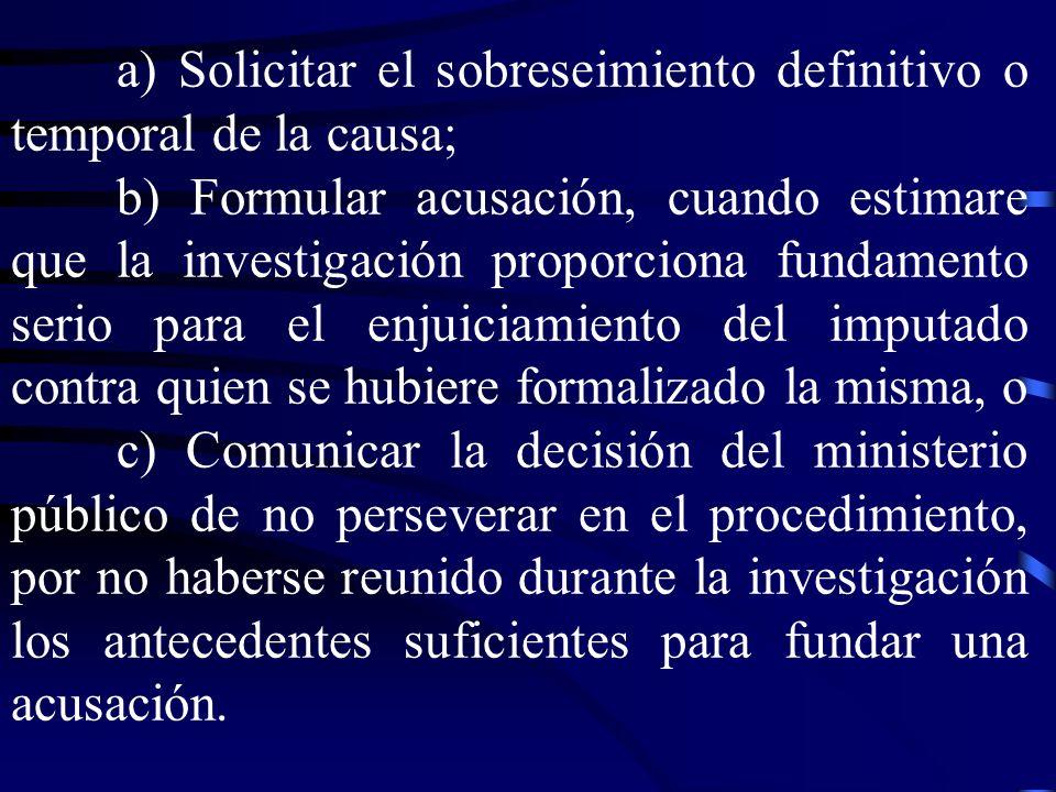 a) Solicitar el sobreseimiento definitivo o temporal de la causa;