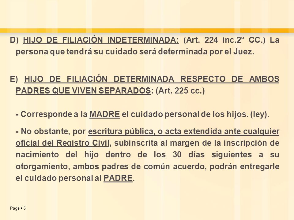 D) HIJO DE FILIACIÓN INDETERMINADA: (Art. 224 inc. 2° CC