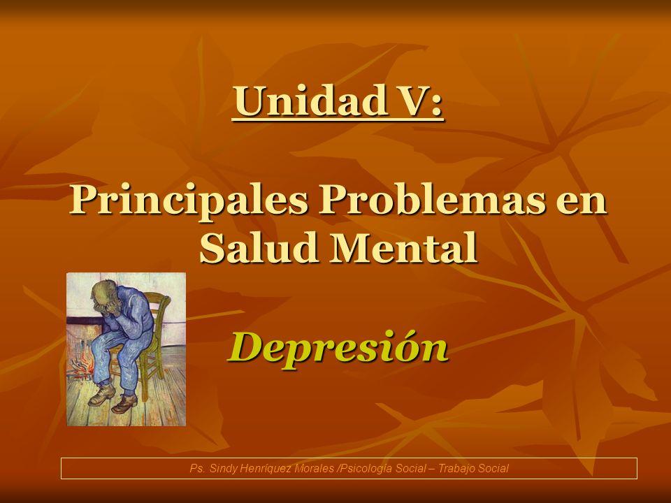 Unidad V: Principales Problemas en Salud Mental Depresión