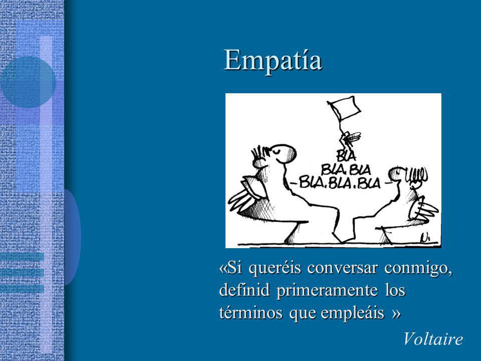 Empatía «Si queréis conversar conmigo, definid primeramente los términos que empleáis » Voltaire