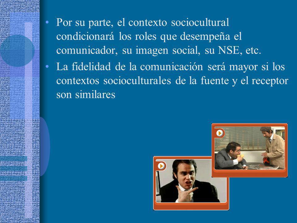 Por su parte, el contexto sociocultural condicionará los roles que desempeña el comunicador, su imagen social, su NSE, etc.