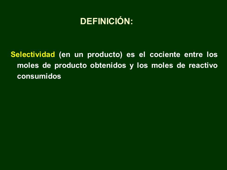 DEFINICIÓN: Selectividad (en un producto) es el cociente entre los moles de producto obtenidos y los moles de reactivo consumidos.