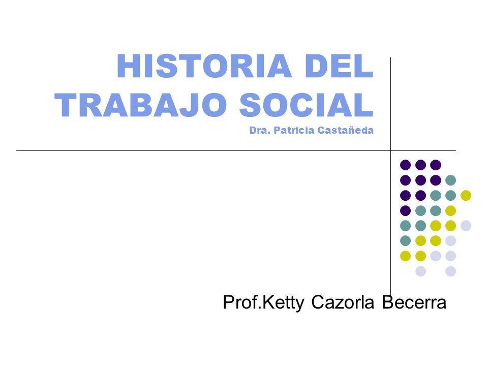 HISTORIA DEL TRABAJO SOCIAL Dra. Patricia Castañeda