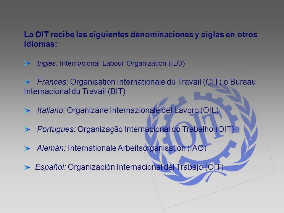 La OIT recibe las siguientes denominaciones y siglas en otros idiomas: