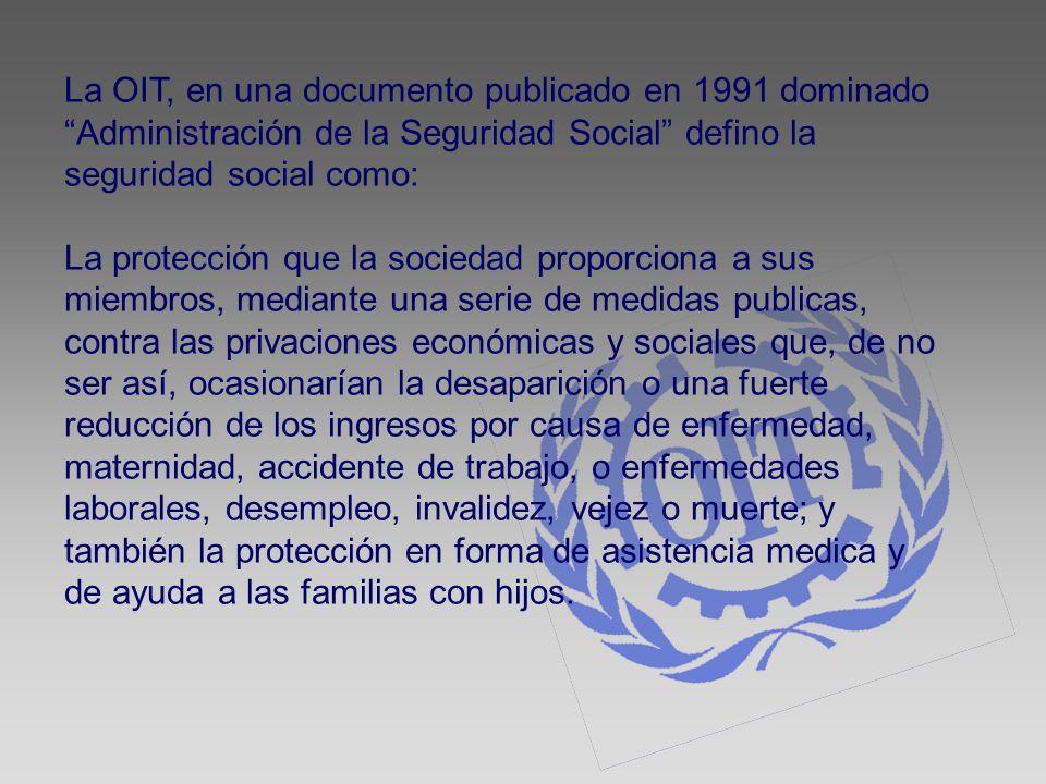 La OIT, en una documento publicado en 1991 dominado Administración de la Seguridad Social defino la seguridad social como: