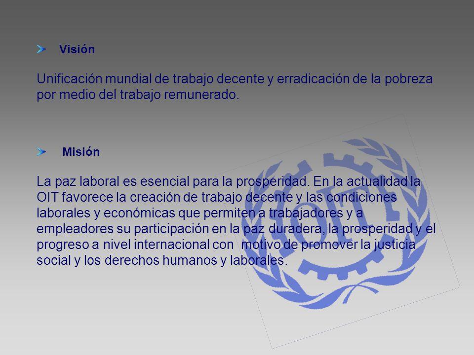 Visión Unificación mundial de trabajo decente y erradicación de la pobreza por medio del trabajo remunerado.