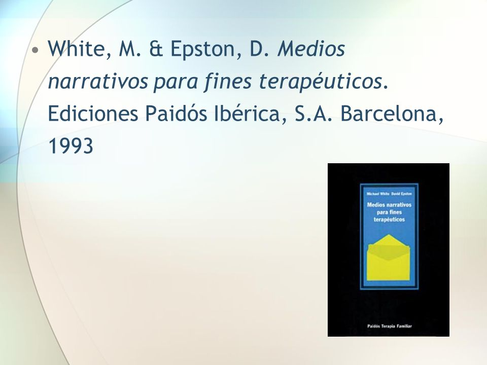 White, M. & Epston, D. Medios narrativos para fines terapéuticos