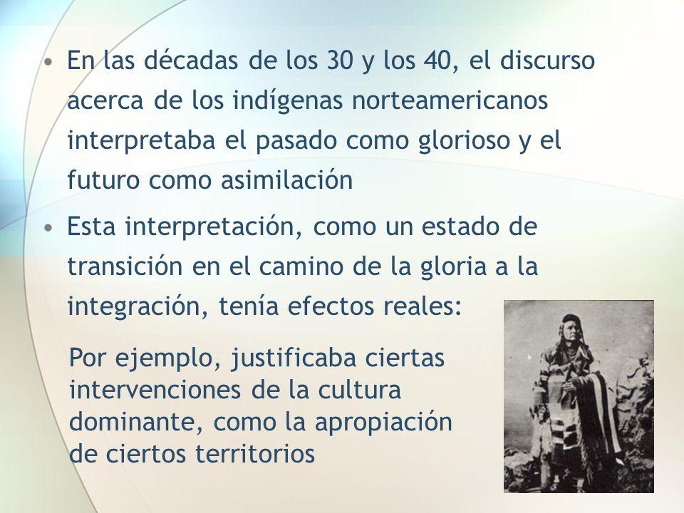 En las décadas de los 30 y los 40, el discurso acerca de los indígenas norteamericanos interpretaba el pasado como glorioso y el futuro como asimilación