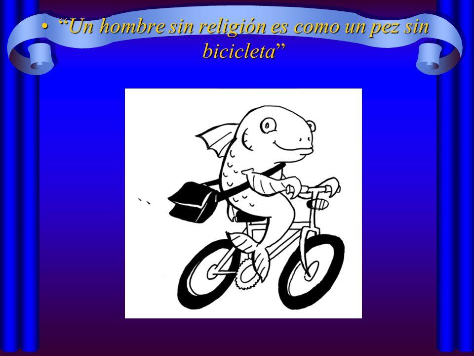 Un hombre sin religión es como un pez sin bicicleta