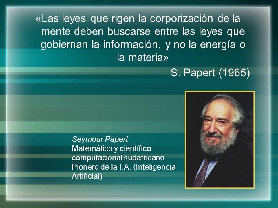 «Las leyes que rigen la corporización de la mente deben buscarse entre las leyes que gobiernan la información, y no la energía o la materia»
