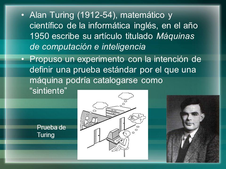 Alan Turing (1912-54), matemático y científico de la informática inglés, en el año 1950 escribe su artículo titulado Máquinas de computación e inteligencia
