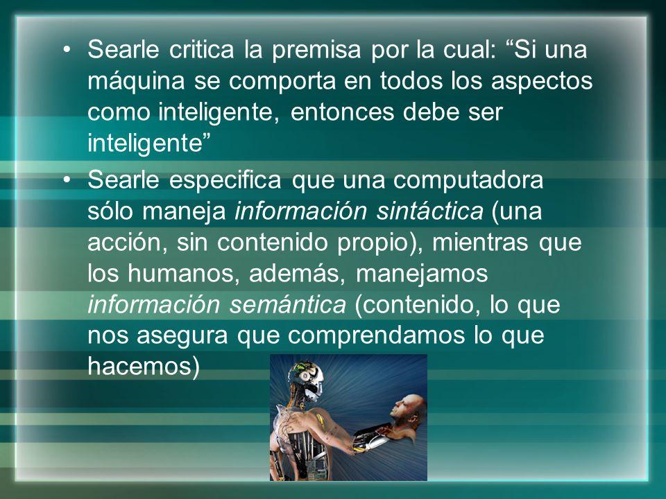 Searle critica la premisa por la cual: Si una máquina se comporta en todos los aspectos como inteligente, entonces debe ser inteligente