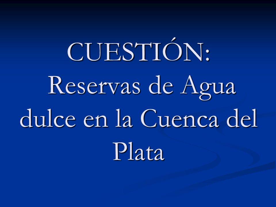 CUESTIÓN: Reservas de Agua dulce en la Cuenca del Plata