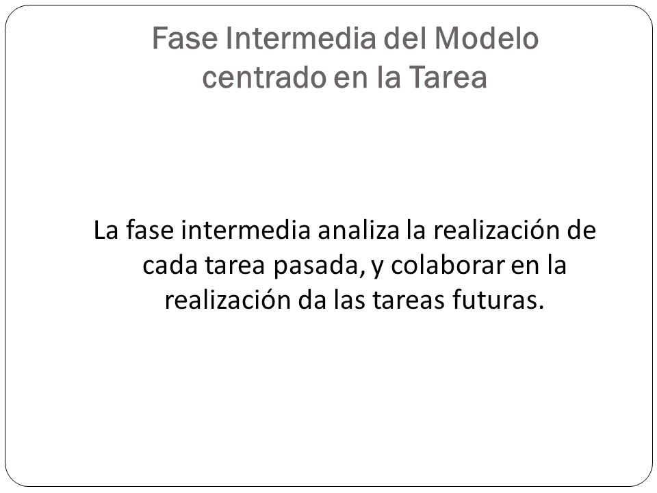 Fase Intermedia del Modelo centrado en la Tarea
