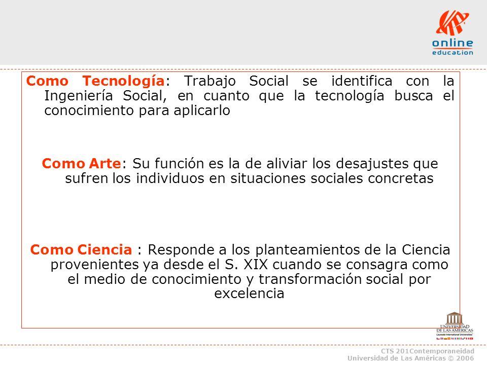 Como Tecnología: Trabajo Social se identifica con la Ingeniería Social, en cuanto que la tecnología busca el conocimiento para aplicarlo