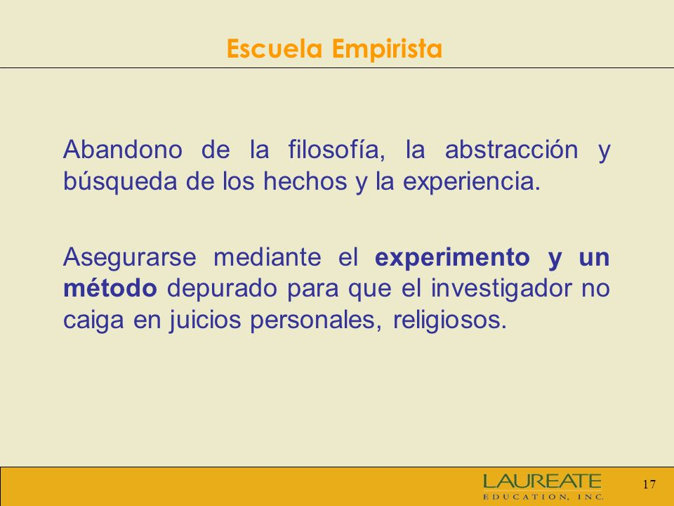 Escuela EmpiristaAbandono de la filosofía, la abstracción y búsqueda de los hechos y la experiencia.