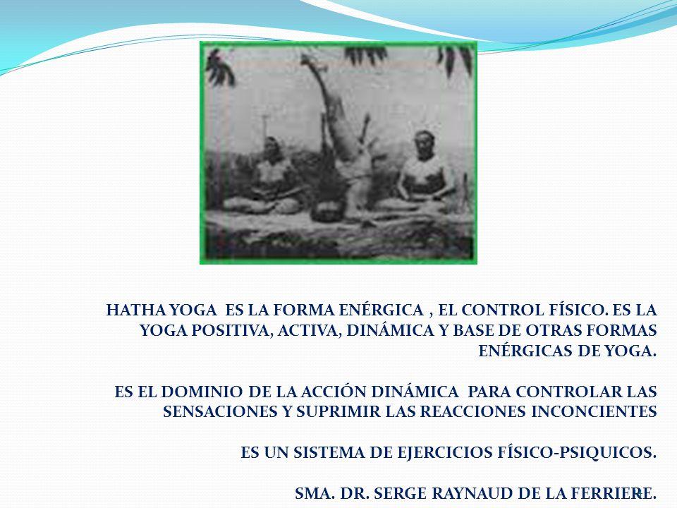 HATHA YOGA ES LA FORMA ENÉRGICA , EL CONTROL FÍSICO
