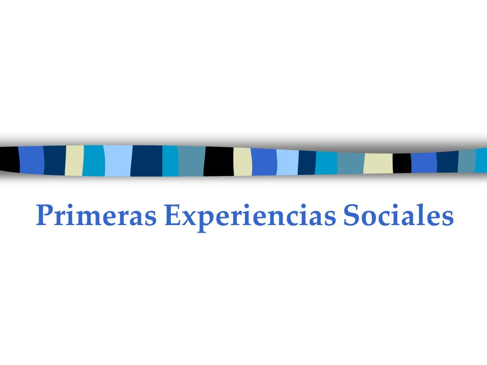 Primeras Experiencias Sociales