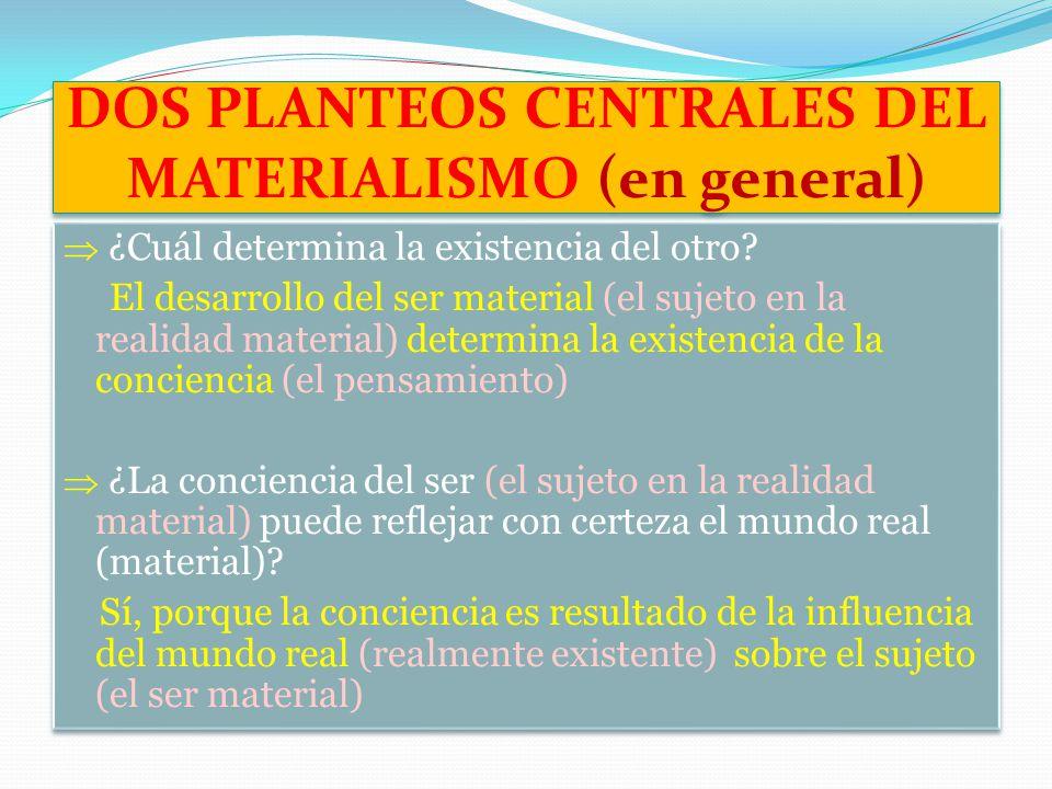 DOS PLANTEOS CENTRALES DEL MATERIALISMO (en general)