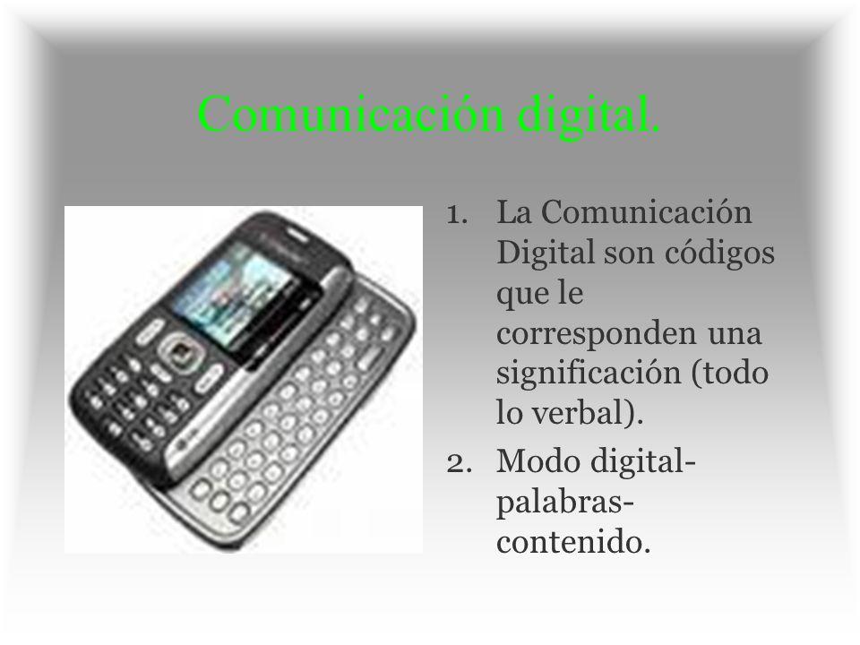 Comunicación digital. La Comunicación Digital son códigos que le corresponden una significación (todo lo verbal).
