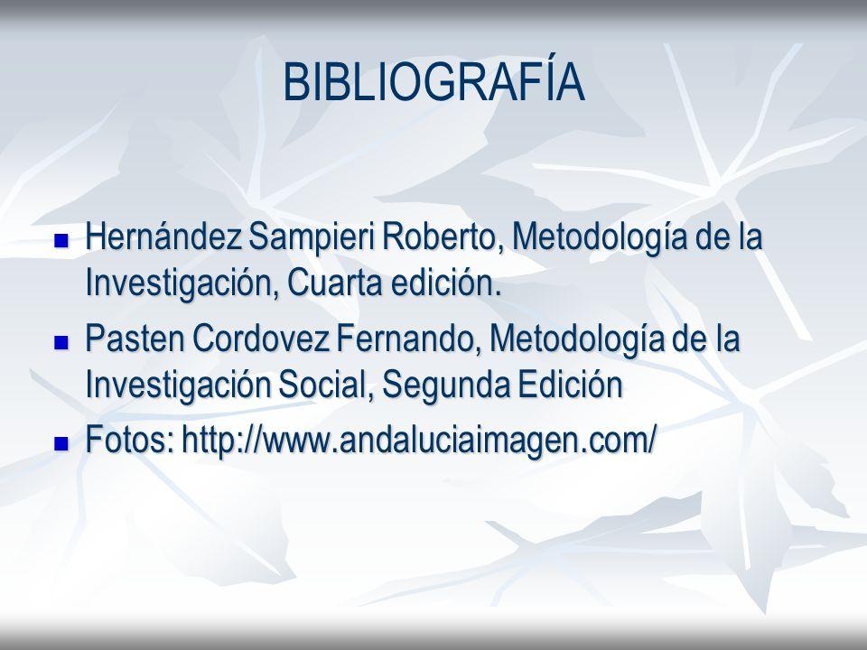 BIBLIOGRAFÍAHernández Sampieri Roberto, Metodología de la Investigación, Cuarta edición.