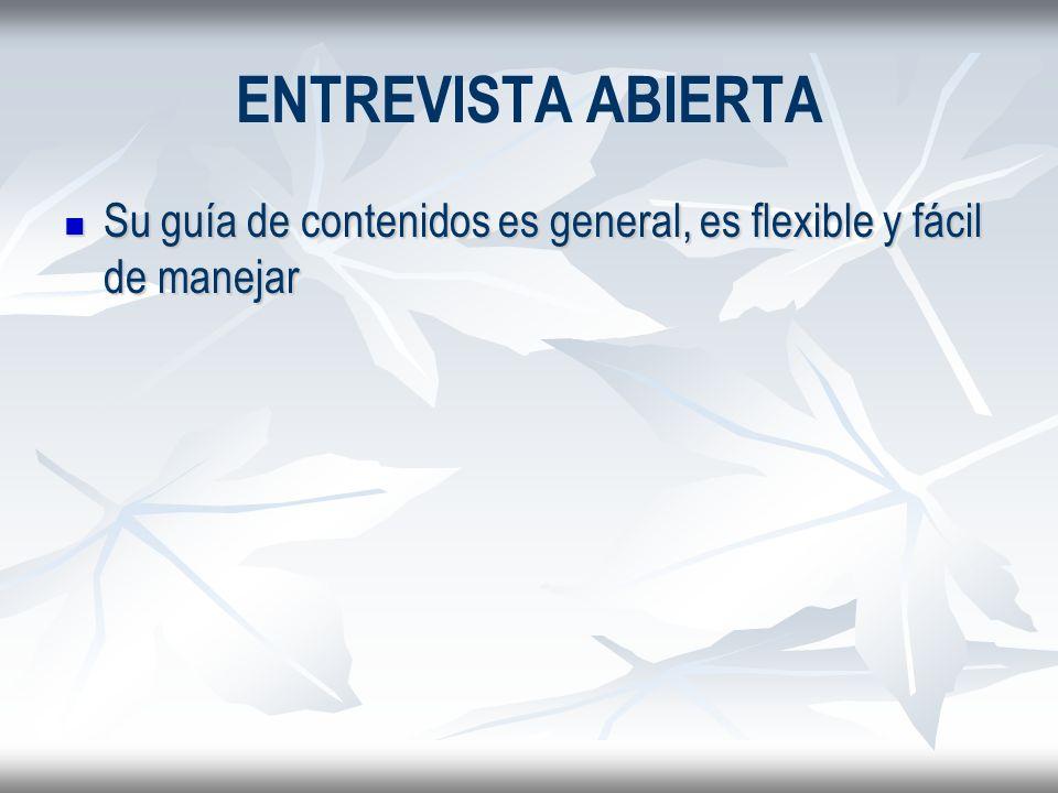 ENTREVISTA ABIERTA Su guía de contenidos es general, es flexible y fácil de manejar