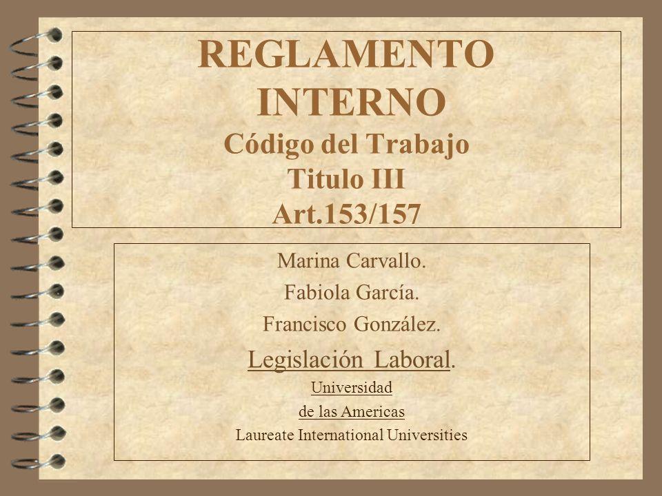 REGLAMENTO INTERNO Código del Trabajo Titulo III Art.153/157