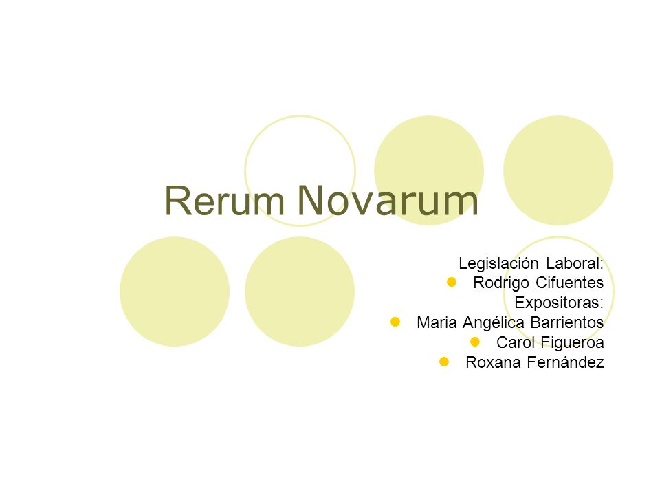Rerum Novarum Legislación Laboral: Rodrigo Cifuentes Expositoras: