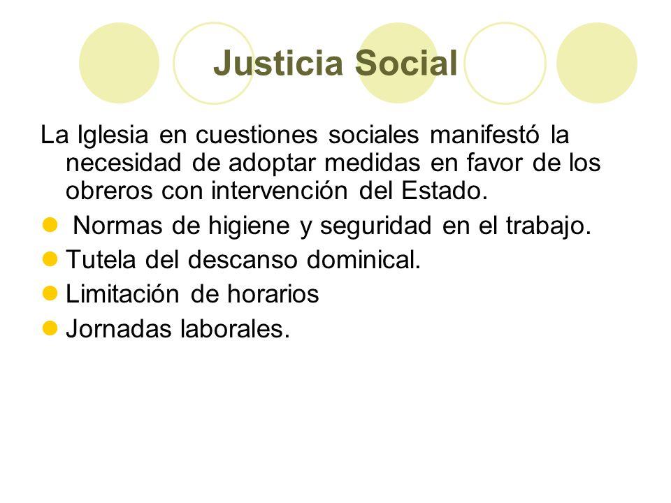 Justicia Social La Iglesia en cuestiones sociales manifestó la necesidad de adoptar medidas en favor de los obreros con intervención del Estado.