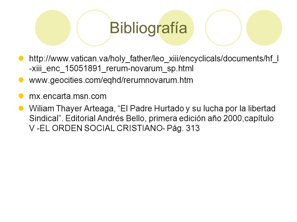 Bibliografía http://www.vatican.va/holy_father/leo_xiii/encyclicals/documents/hf_l-xiii_enc_15051891_rerum-novarum_sp.html.