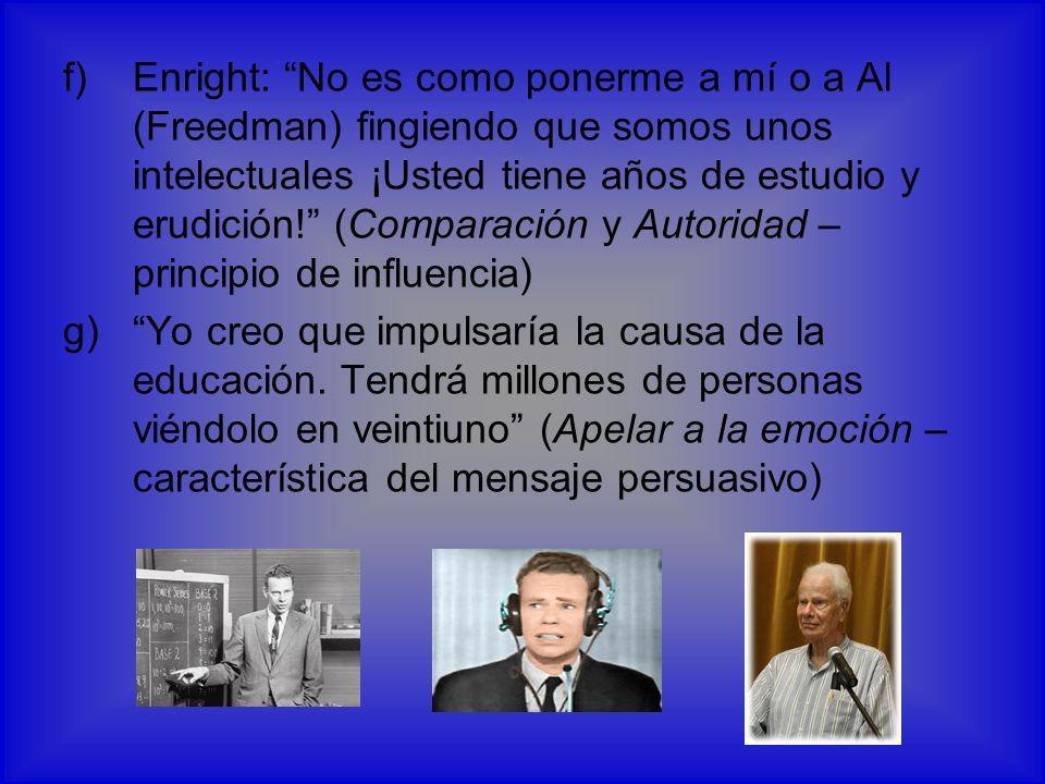 Enright: No es como ponerme a mí o a Al (Freedman) fingiendo que somos unos intelectuales ¡Usted tiene años de estudio y erudición! (Comparación y Autoridad – principio de influencia)