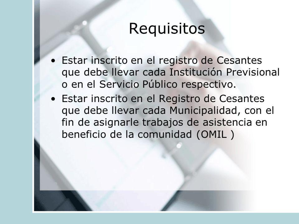 RequisitosEstar inscrito en el registro de Cesantes que debe llevar cada Institución Previsional o en el Servicio Público respectivo.