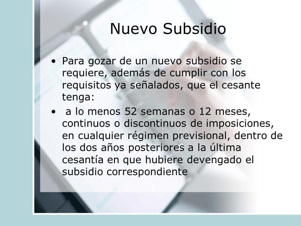 Nuevo Subsidio Para gozar de un nuevo subsidio se requiere, además de cumplir con los requisitos ya señalados, que el cesante tenga: