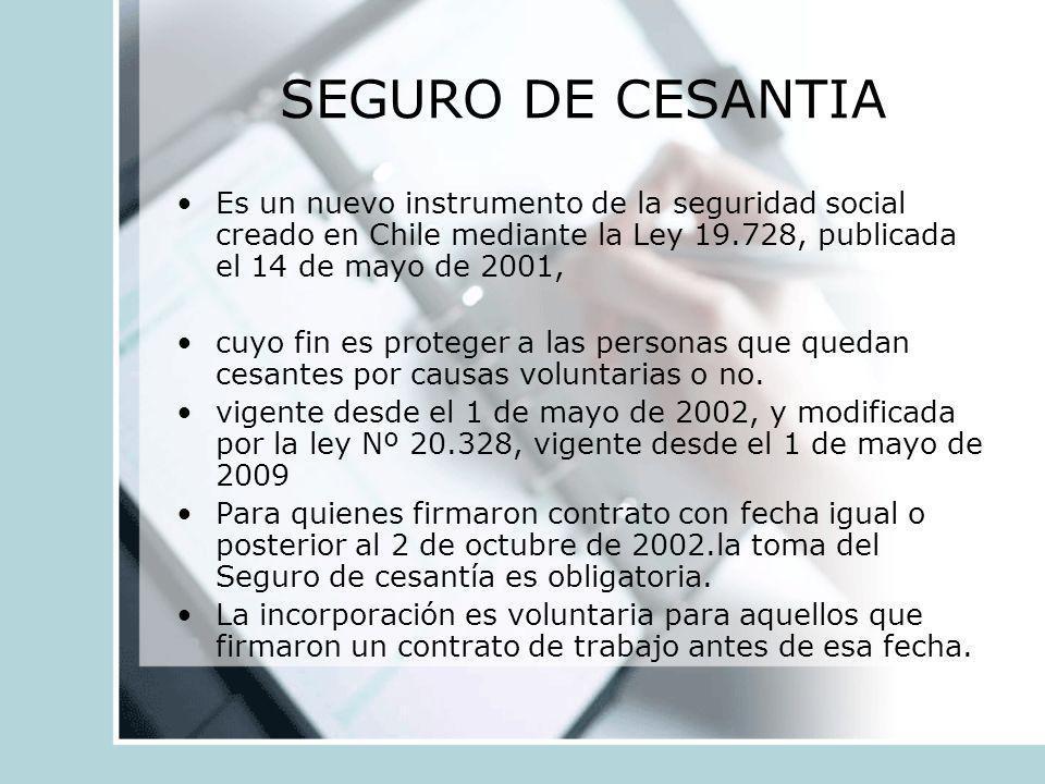 SEGURO DE CESANTIA Es un nuevo instrumento de la seguridad social creado en Chile mediante la Ley 19.728, publicada el 14 de mayo de 2001,