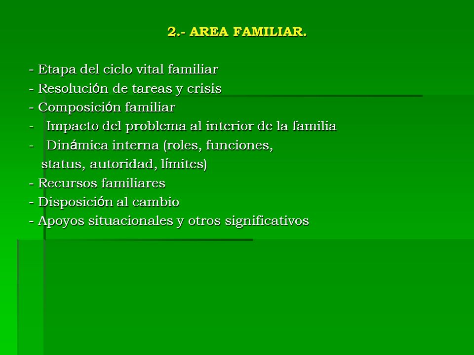 2.- AREA FAMILIAR. - Etapa del ciclo vital familiar. - Resolución de tareas y crisis. - Composición familiar.
