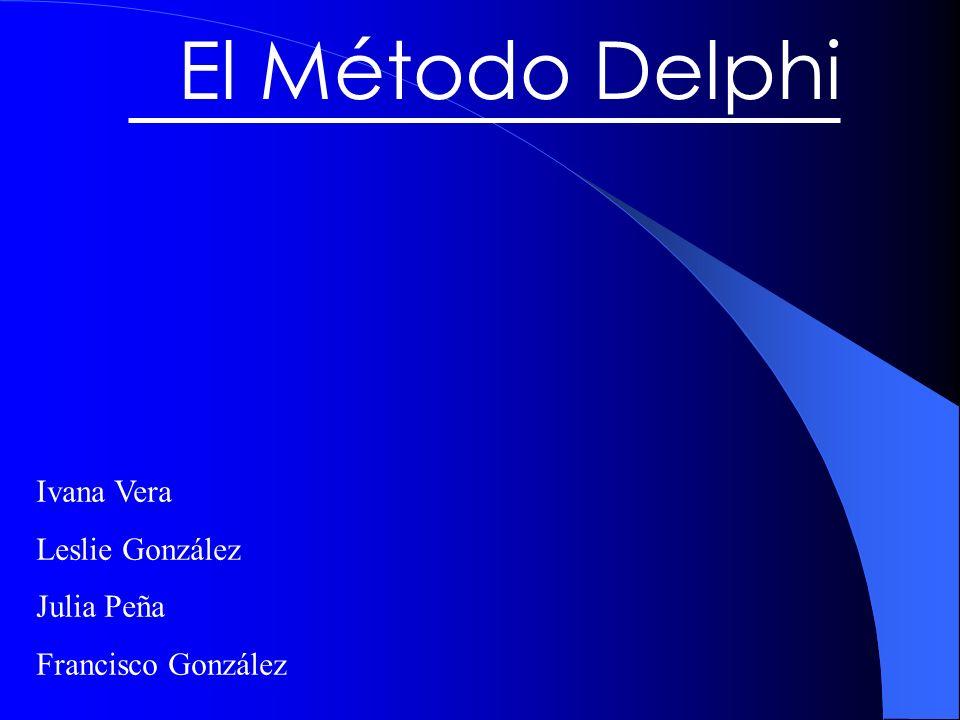 El Método Delphi Ivana Vera Leslie González Julia Peña