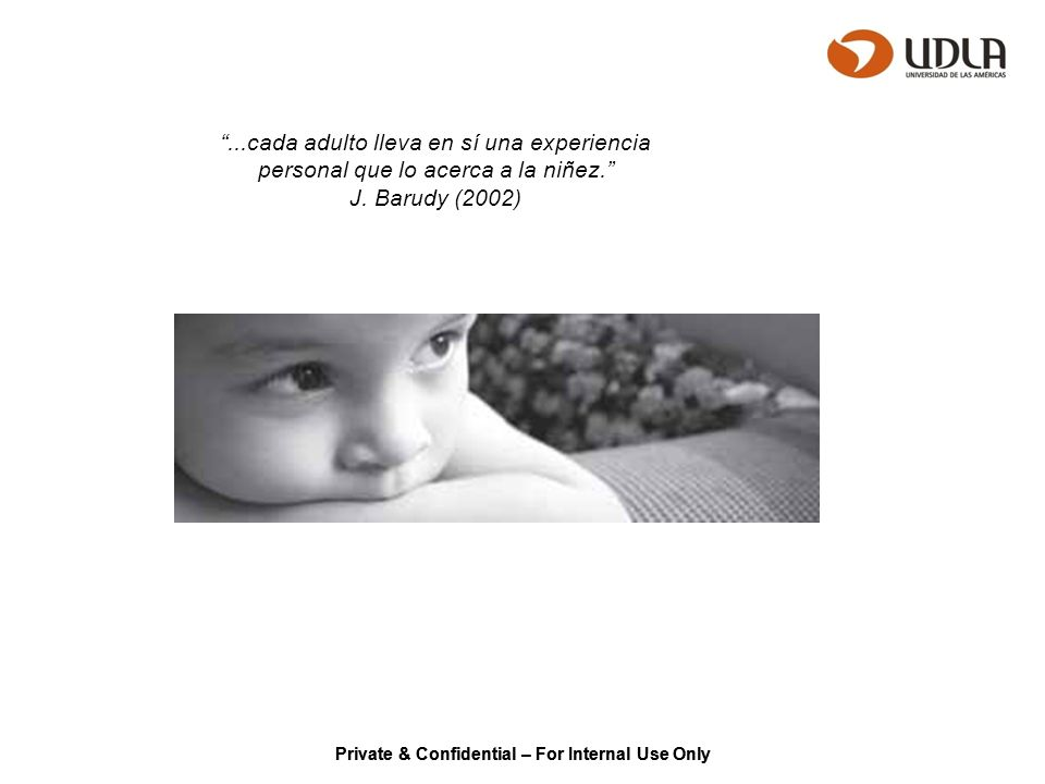 ...cada adulto lleva en sí una experiencia personal que lo acerca a la niñez. J. Barudy (2002)