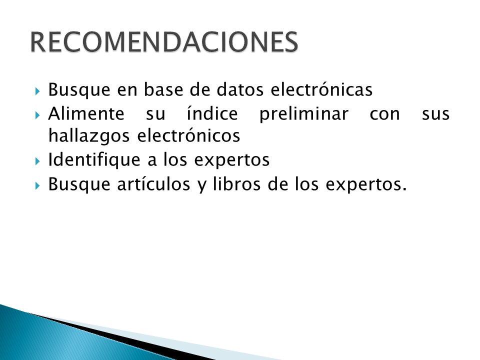 RECOMENDACIONES Busque en base de datos electrónicas