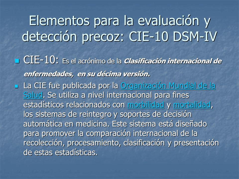 Elementos para la evaluación y detección precoz: CIE-10 DSM-IV