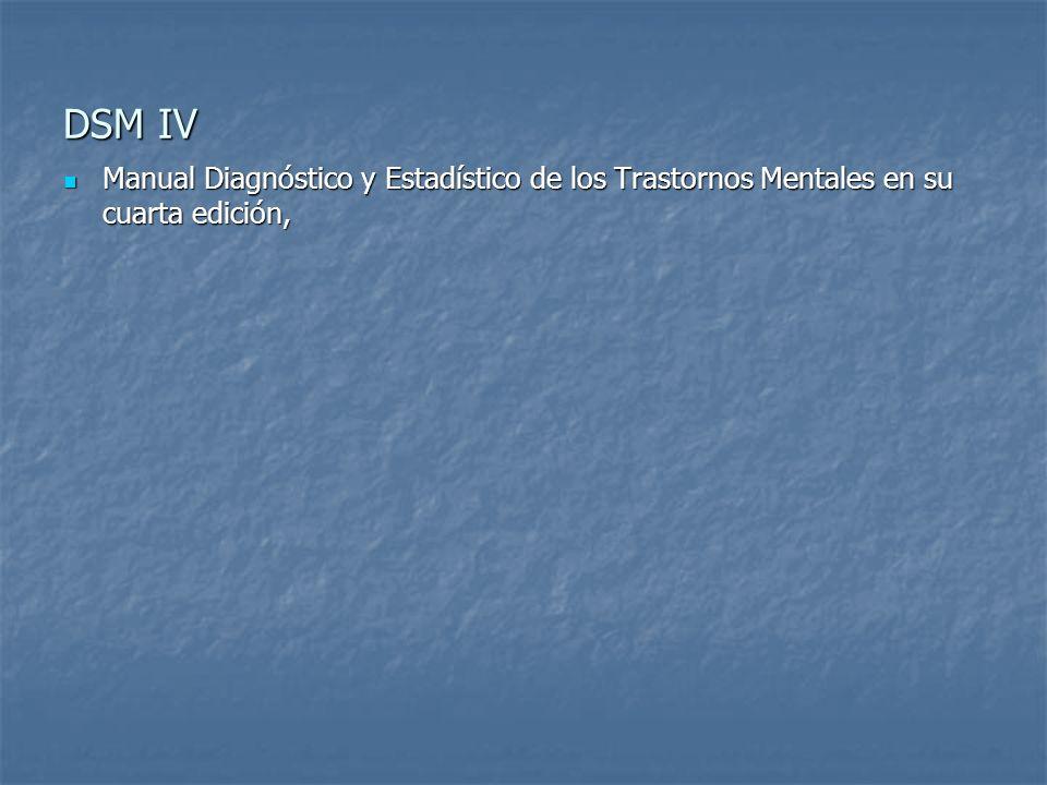 DSM IV Manual Diagnóstico y Estadístico de los Trastornos Mentales en su cuarta edición,