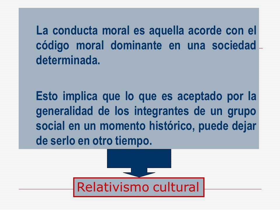 La conducta moral es aquella acorde con el código moral dominante en una sociedad determinada.