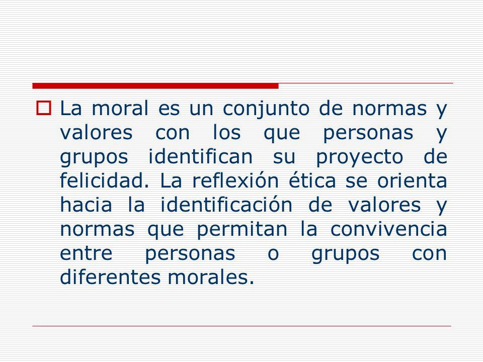 La moral es un conjunto de normas y valores con los que personas y grupos identifican su proyecto de felicidad.