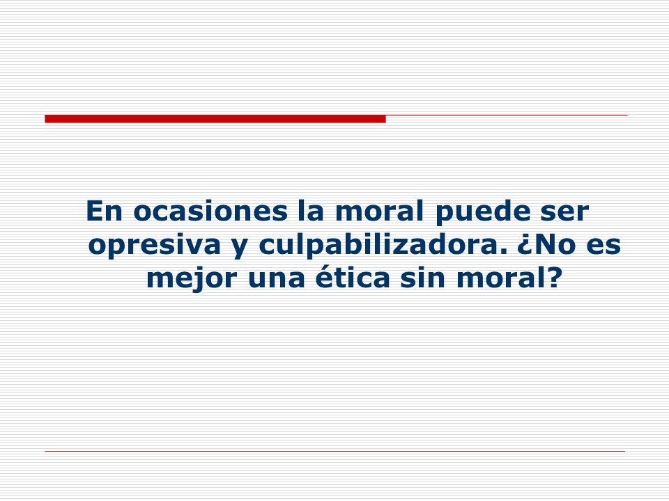En ocasiones la moral puede ser opresiva y culpabilizadora