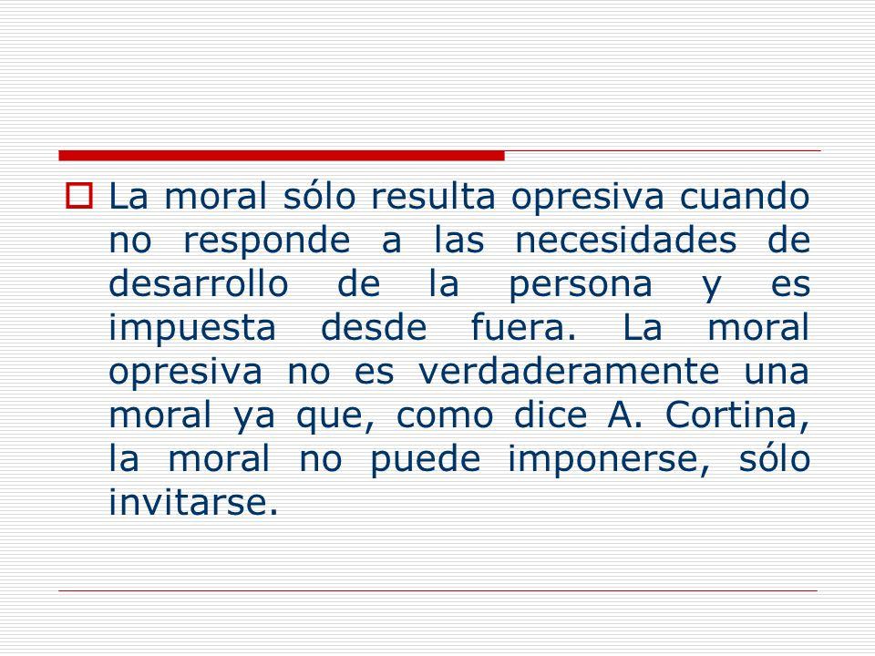 La moral sólo resulta opresiva cuando no responde a las necesidades de desarrollo de la persona y es impuesta desde fuera.