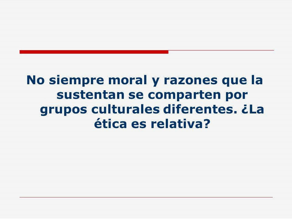 No siempre moral y razones que la sustentan se comparten por grupos culturales diferentes.